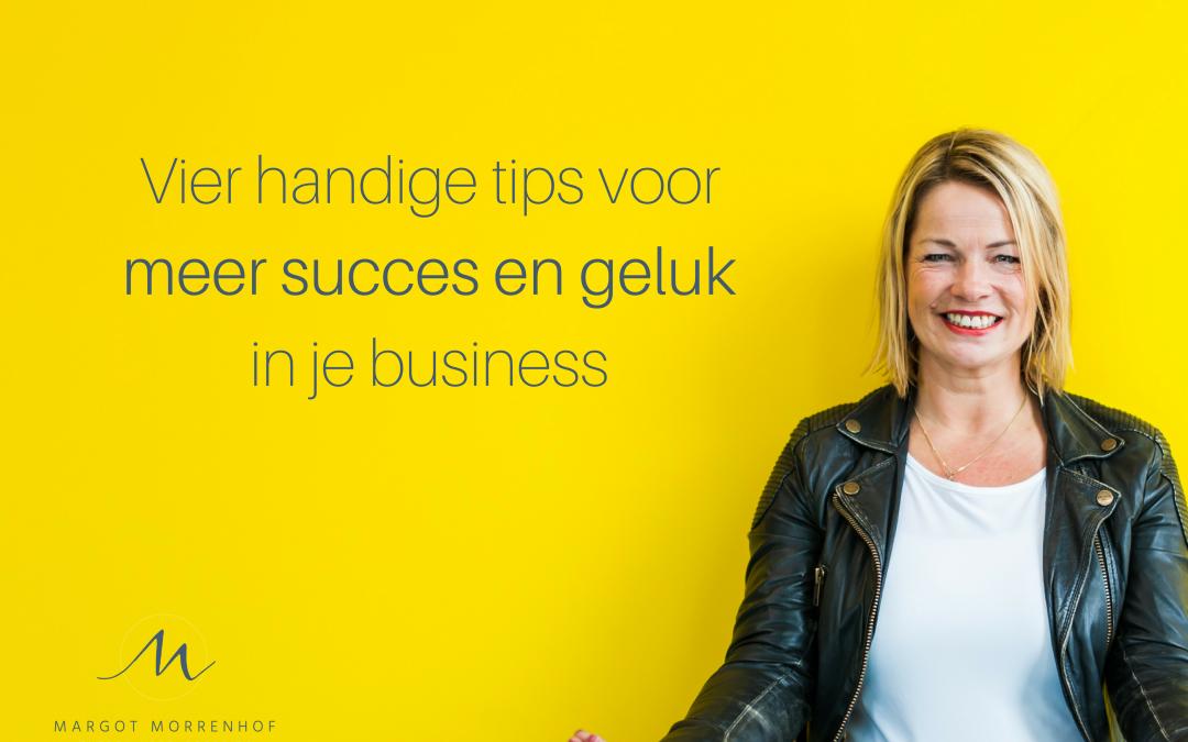 Meer succes en geluk in je business: vier handige tips!